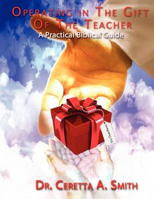 Operating in the Gift of the Teacher: A Practical Biblical Guide (Paperback)
