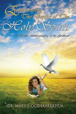 Experiencing the Depths of the Holy Spirit: A Deeper Understanding of the Godhead (Paperback)