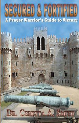 Secured and Fortified: A Prayer Warrior's Guide to Victory (Paperback)
