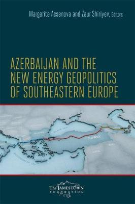 Azerbaijan and the New Energy Geopolitics of Southeastern Europe (Paperback)