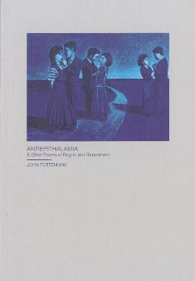 Antiepithalamia: & Other Poems of Regret and Resentment (Paperback)