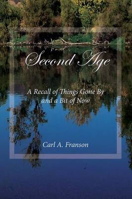 Second Age: A Recall of Things Gone by and a Bit of Now (Paperback)