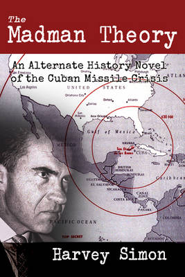 Madman Theory: An Alternate History Novel of the Cuban Missile Crisis (Paperback)