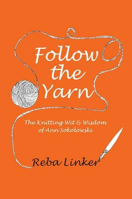 Follow the Yarn: The Knitting Wit & Wisdom of Ann Sokolowski (Paperback)