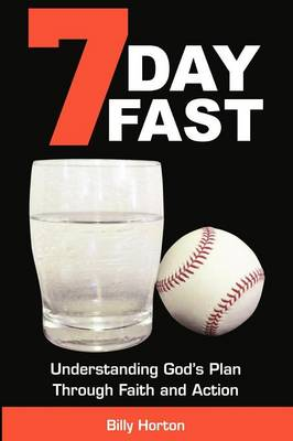 7 Day Fast: Understanding God's Plan Through Faith and Action (Paperback)