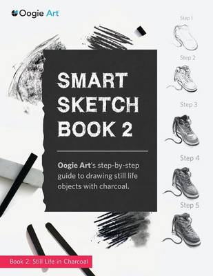 Smart Sketch Book 2: Oogie Art's Step-By-Step Guide to Drawing Still Life Objects in Charcoal (Paperback)