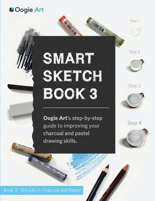 Smart Sketch Book 3: Oogie Art's Step-By-Step Guide to Drawing Still Life Objects with Charcoal and Soft Pastels (Paperback)