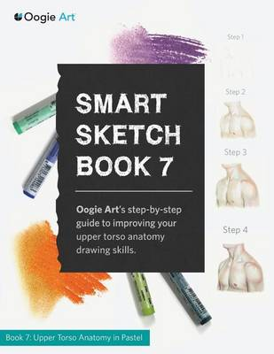 Smart Sketch Book 7: Oogie Art's Step-By-Step Guide to Drawing Body Structures in Pastel. (Paperback)