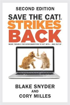 Save the Cat!(r) Strikes Back: More Trouble for Screenwriters to Get Into...and Out of (Second Edition) (Paperback)