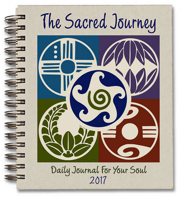 The Sacred Journey Journal 2017: Daily Journal for Your Soul (Spiral bound)