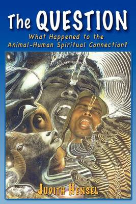 The Question: What Happened to the Animal-Human Spiritual Connection? (Paperback)