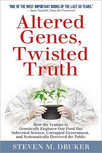 Altered Genes, Twisted Truth: How the Venture to Genetically Engineer Our Food Has Subverted Science, Corrupted Government, and Systematically Deceived the Public (Paperback)