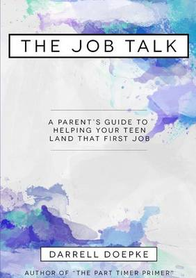 The Job Talk: A Parent's Guide to Helping Your Teen Land That First Job (Paperback)