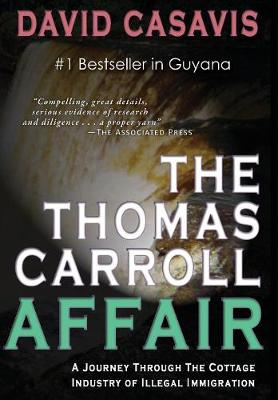 The Thomas Carroll Affair: A Journey Through the Cottage Industry of Illlegal Immigration (Hardback)