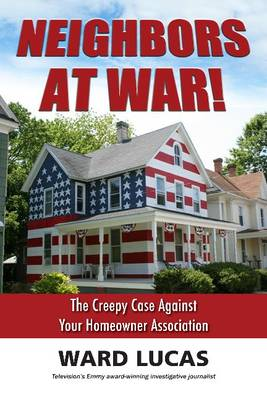 Neighbors at War!: The Creepy Case Against Your Homeowners Association (Paperback)