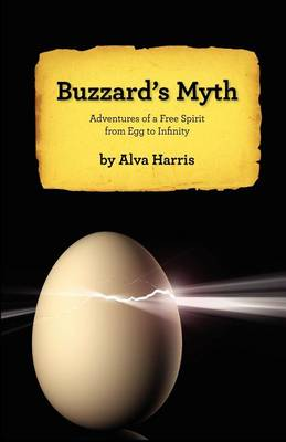 Buzzard's Myth: Adventures of a Free Spirit from Egg to Infinity (Paperback)