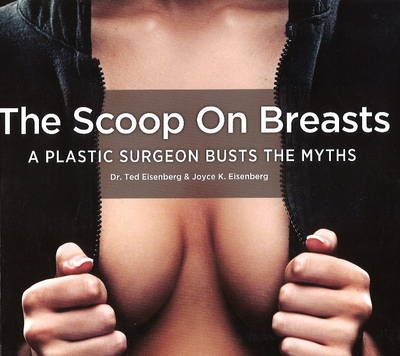 The Scoop on Breasts: A Plastic Surgeon Busts the Myths (Paperback)