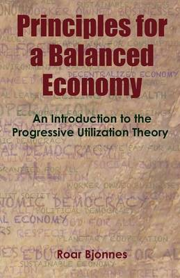 Principles for a Balanced Economy: An Introduction to the Progressive Utilization Theory (Paperback)