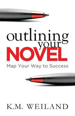 Outlining Your Novel: Map Your Way to Success (Paperback)