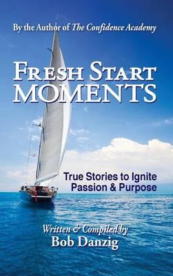 Fresh Start Moments: True Stories to Ignite Passion and Purpose (Hardback)