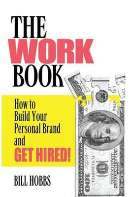 Work Book: How to Build Your Personal Brand and Get Hired! (Paperback)