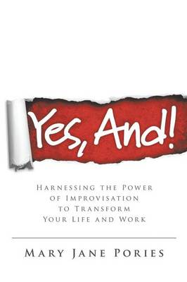 Yes, And!: Harnessing the Power of Improvisation to Transform Your Life and Work (Paperback)
