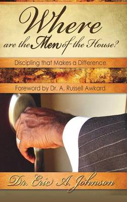 Where Are the Men of the House? Discipling That Makes a Difference (Hardback)