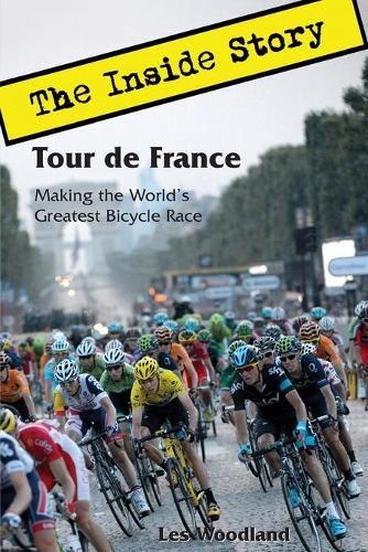 Tour de France: The Inside Story. Making the World's Greatest Bicycle Race (Paperback)