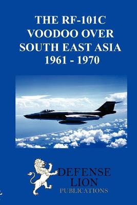 THE RF-101 Voodoo Over South East Asia 1961 - 1970 (Paperback)