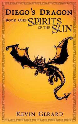 Diego's Dragon, Book One: Spirits of the Sun (Hardback)