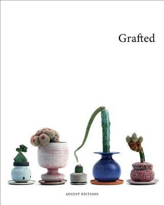 Grafted: Plants by Kohei Oda & Pots by Adam Silverman (Hardback)