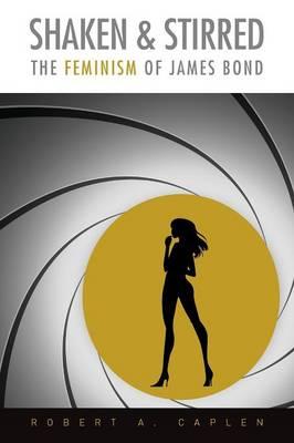 Shaken & Stirred: The Feminism of James Bond (Paperback)