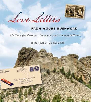 Love Letters from Mount Rushmore: The Story of a Marriage, a Monument, and a Moment in History (Hardback)