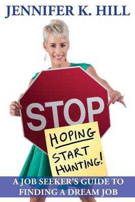 Stop Hoping... Start Hunting!: A Job Seeker's Guide to Finding Their Job (Paperback)