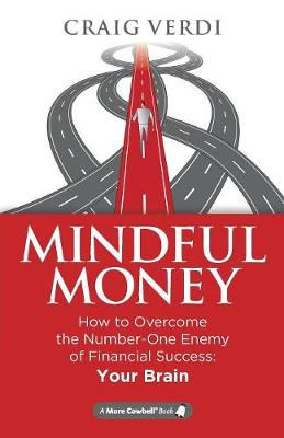 Mindful Money: How to Overcome the Number-One Enemy of Financial Success: Your Brain (Paperback)