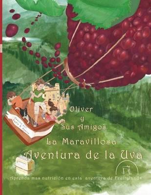Oliver y Sus Amigos La Maravillosa Aventura de La Uva (Paperback)