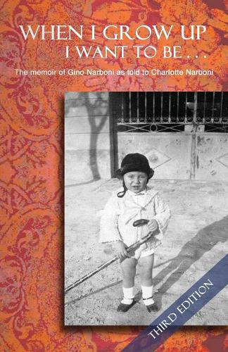 When I Grow Up I Want to Be... Third Edition: The Memoir of Gino Narboni as Told to Charlotte Narboni (Paperback)