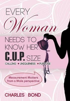 Every Woman Needs to Know Her C.U.P. Size (Hardback)