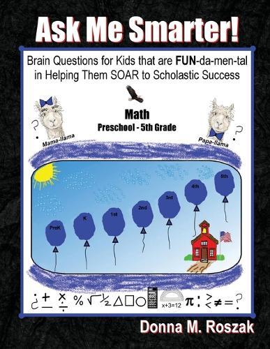 Ask Me Smarter! Math: Brain Questions for Kids That Are Fun-Da-Men-Tal in Helping Them Soar to Scholastic Success Preschool - 5th Grade - Ask Me Smarter! 3 (Paperback)