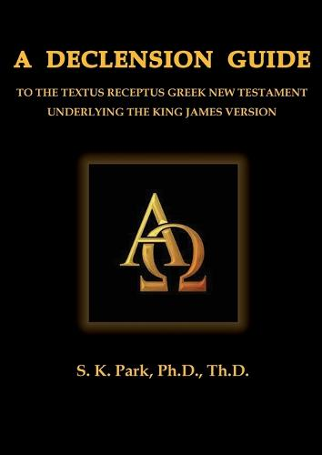 A Declension Guide to the Textus Receptus Greek New Testament Underlying the King James Version (Paperback)