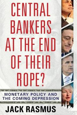 Central Bankers at the End of Their Rope?: Monetary Policy and the Coming Depression (Paperback)