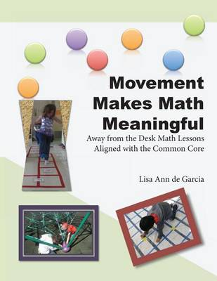Movement Makes Math Meaningful: Away from the Desk Math Lessons Aligned with the Common Core (Paperback)