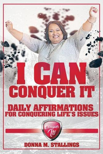 I Can Conquer It!: Daily Affirmations for Conquering Life's Issues (Paperback)