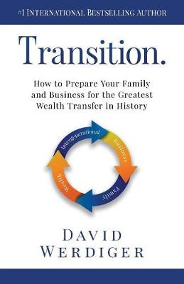 Transition: How to Prepare Your Family and Business for the Greatest Wealth Transfer in History (Paperback)