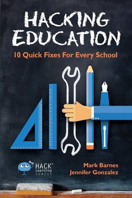 Hacking Education: 10 Quick Fixes for Every School - Hack Learning 1 (Paperback)