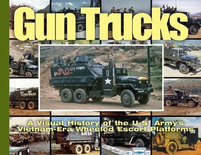 Gun Trucks: A Visual History of the U.S. Army's Vietnam-Era Wheeled Escort Platforms - Visual History Series (Paperback)