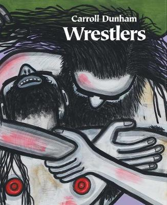 Carroll Dunham - Wrestlers (Hardback)