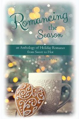 Romancing The Season: an Anthology of Holiday Romance from Sweet to Hot (Paperback)