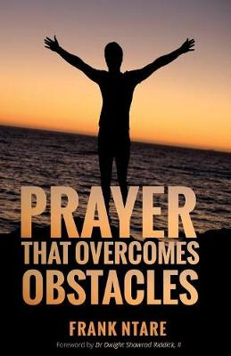 Prayer That Overcomes Obstacles: Practical Principles to Strengthen Your Prayer Life (Paperback)