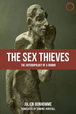 Sex Thieves - The Anthropology of a Rumor (Paperback)